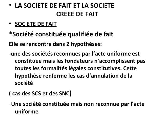 • LA SOCIETE DE FAIT ET LA SOCIETE CREEE DE FAIT • SOCIETE DE FAIT *Société constituée qualifiée de fait Elle se rencontre...
