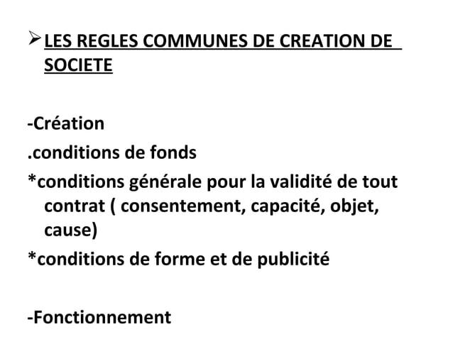 LES REGLES COMMUNES DE CREATION DE SOCIETE -Création .conditions de fonds *conditions générale pour la validité de tout c...