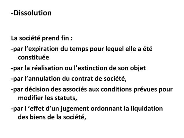 -Dissolution La société prend fin : -par l'expiration du temps pour lequel elle a été constituée -par la réalisation ou l'...