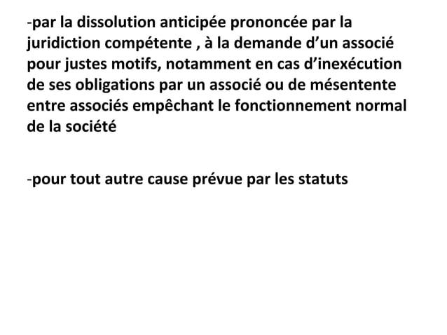 -par la dissolution anticipée prononcée par la juridiction compétente , à la demande d'un associé pour justes motifs, nota...