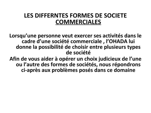 LES DIFFERNTES FORMES DE SOCIETE COMMERCIALES Lorsqu'une personne veut exercer ses activités dans le cadre d'une société c...