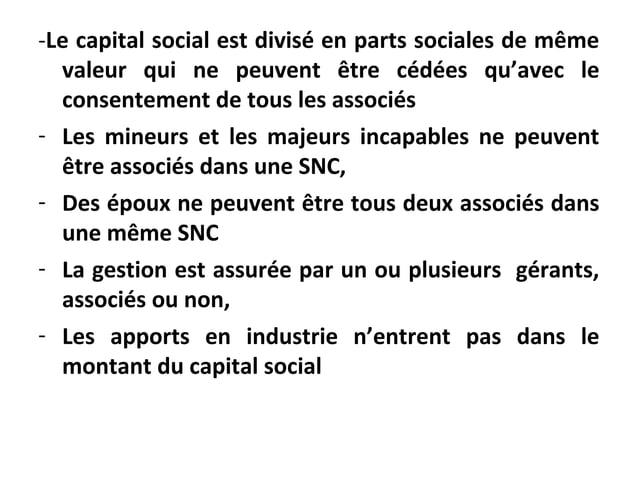 -Le capital social est divisé en parts sociales de même valeur qui ne peuvent être cédées qu'avec le consentement de tous ...