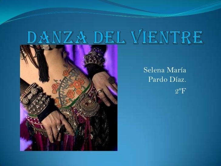 DANZA DEL VIENTRE<br />Selena María Pardo Díaz.<br />2ºF<br />