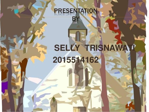 PRESENTATION BY SELLY TRISNAWATI 2015514162