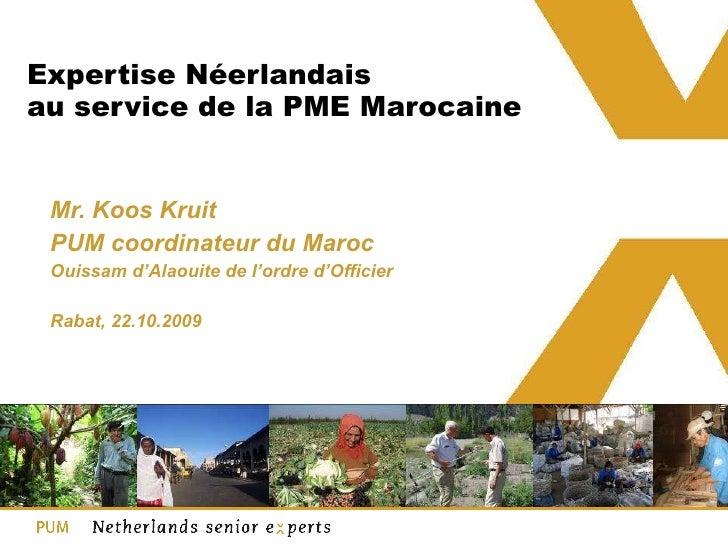 Expertise Néerlandais au service de la PME Marocaine  Mr. Koos Kruit PUM coordinateur du Maroc Ouissam d'Alaouite de l'ord...