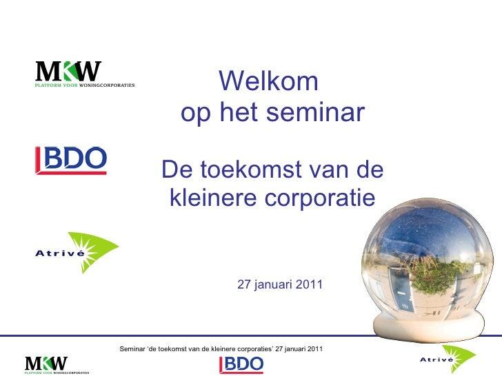 Welkom  op het seminar   De toekomst van de kleinere corporatie 27 januari 2011