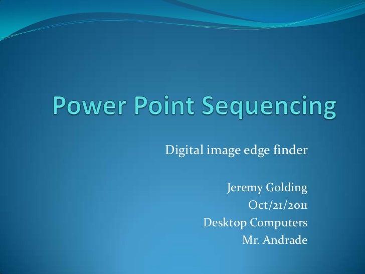 Digital image edge finder          Jeremy Golding              Oct/21/2011      Desktop Computers             Mr. Andrade