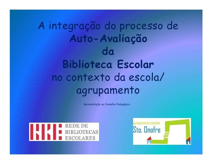 A integração do processo de        Auto-Avaliação              da      Biblioteca Escolar    no contexto da escola/       ...