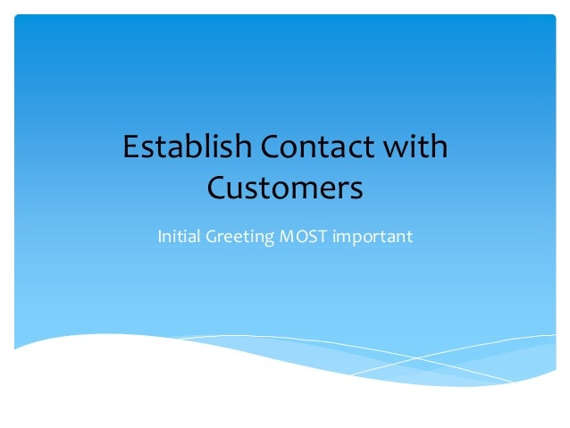 Establish Contact with Customers Initial Greeting MOST important