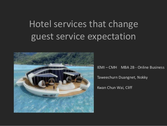 Hotel services that change guest service expectation IEMI – CMH MBA 2B - Online Business Taweechurn Duangnet, Nokky  Kwan ...