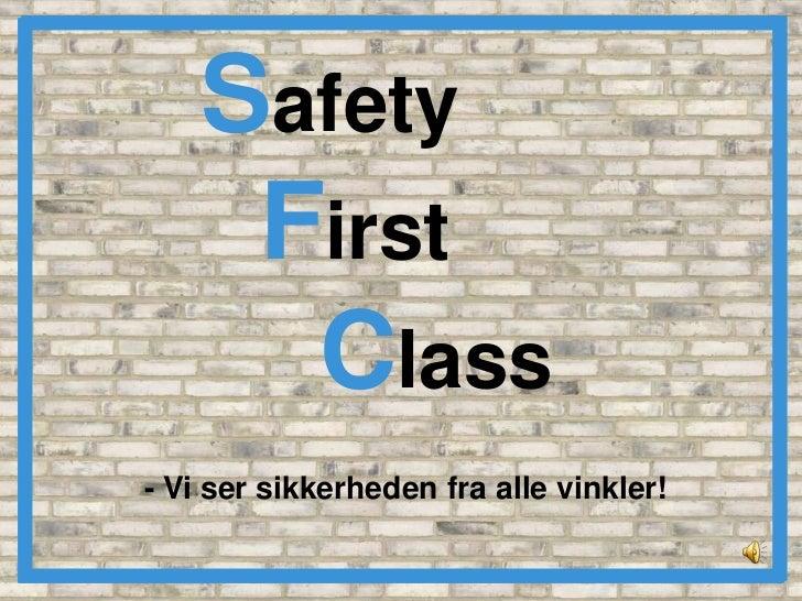 Safety<br />  First <br />    Class<br />- Vi ser sikkerheden fra alle vinkler!<br />