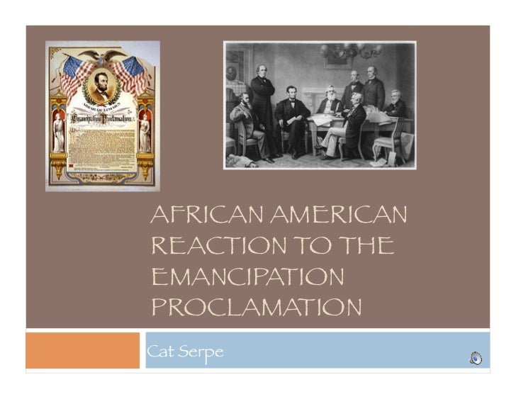 AFRICAN AMERICANREACTION TO THEEMANCIPATIONPROCLAMATIONCat Serpe
