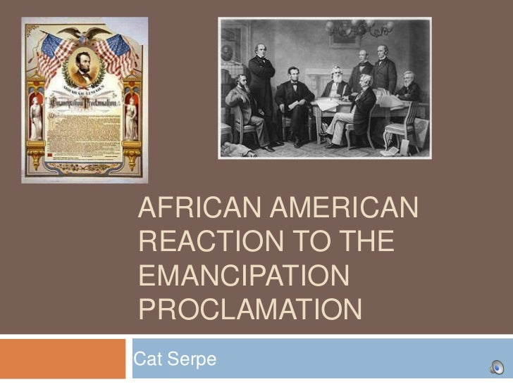 AFRICAN AMERICANREACTION TO THEEMANCIPATIONPROCLAMATIONCat Serpe