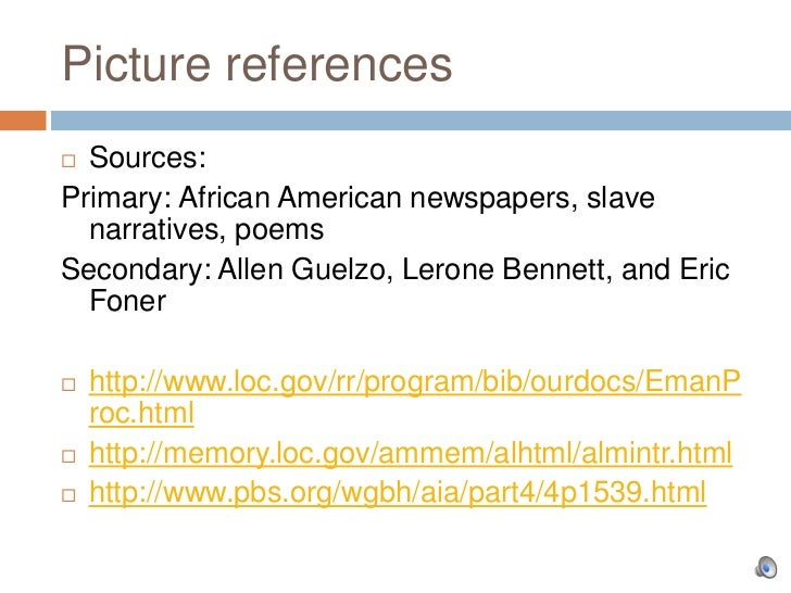 Picture references Sources:Primary: African American newspapers, slave  narratives, poemsSecondary: Allen Guelzo, Lerone ...
