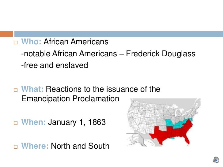    Who: African Americans    -notable African Americans – Frederick Douglass    -free and enslaved   What: Reactions to ...