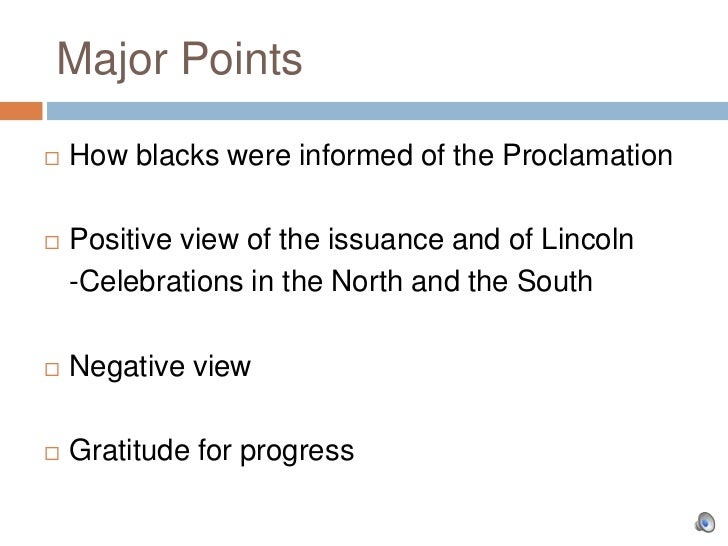 Major Points   How blacks were informed of the Proclamation   Positive view of the issuance and of Lincoln    -Celebrati...