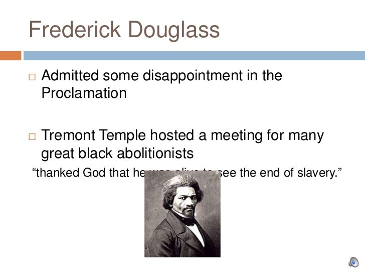 Frederick Douglass   Admitted some disappointment in the    Proclamation   Tremont Temple hosted a meeting for many    g...
