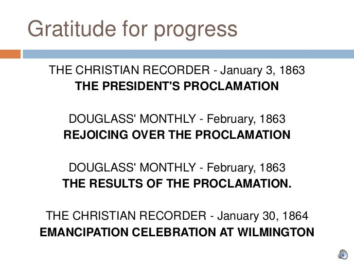 Gratitude for progress  THE CHRISTIAN RECORDER - January 3, 1863      THE PRESIDENTS PROCLAMATION     DOUGLASS MONTHLY - F...