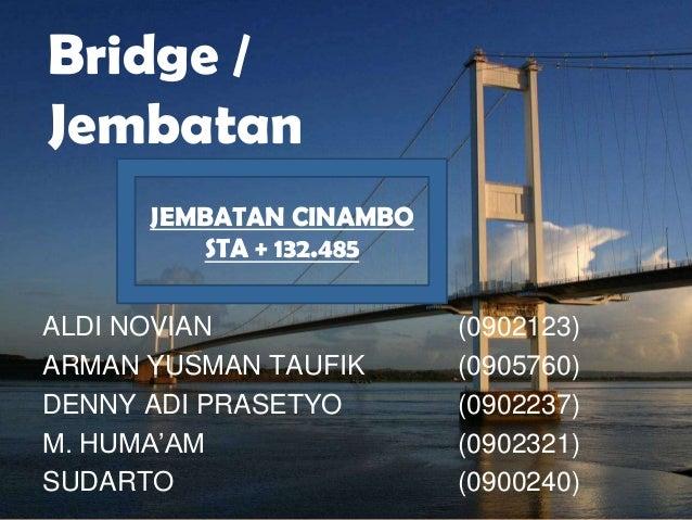 Bridge /Jembatan      JEMBATAN CINAMBO         STA + 132.485ALDI NOVIAN              (0902123)ARMAN YUSMAN TAUFIK      (09...