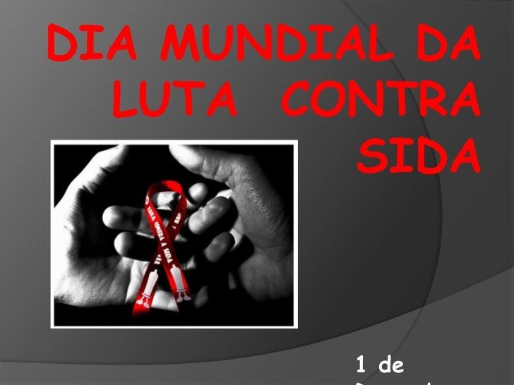 DIA MUNDIAL DA  LUTA CONTRA          SIDA         1 de