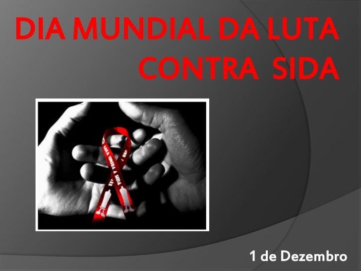 DIA MUNDIAL DA LUTA       CONTRA SIDA             1 de Dezembro