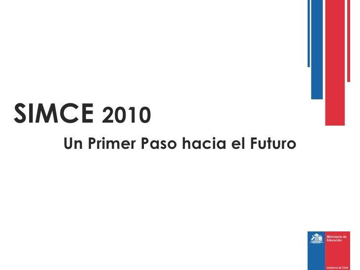 SIMCE 2010   Un Primer Paso hacia el Futuro