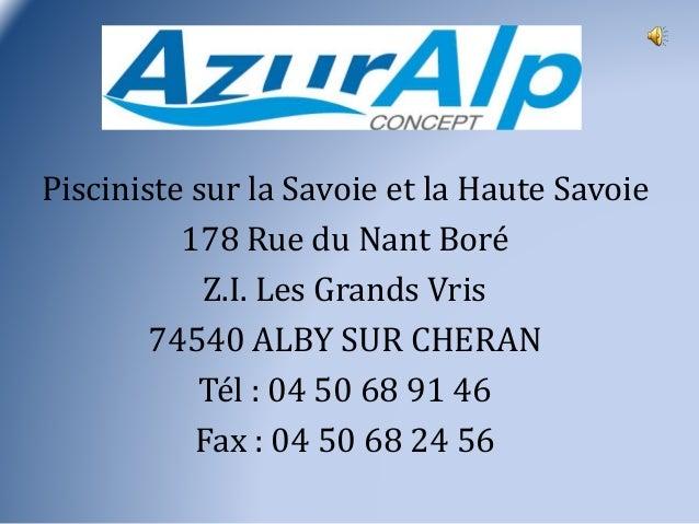 Pisciniste sur la Savoie et la Haute Savoie 178 Rue du Nant Boré Z.I. Les Grands Vris 74540 ALBY SUR CHERAN Tél : 04 50 68...