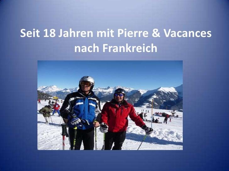 Seit 18 Jahren mit Pierre & Vacances nach Frankreich<br />