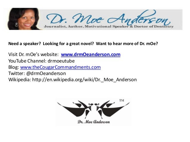 Need a speaker?  Looking for a great novel?  Want to hear more of Dr. mOe? Visit Dr. mOe's website:  www.drmOeanderson.com...