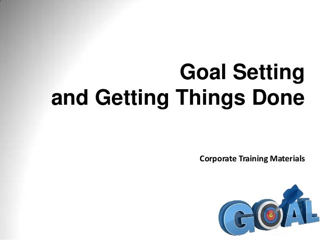 Goal Setting and Getting Things Done Corporate Training Materials