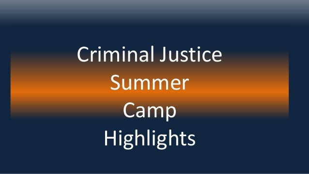 Criminal Justice Summer Camp Highlights