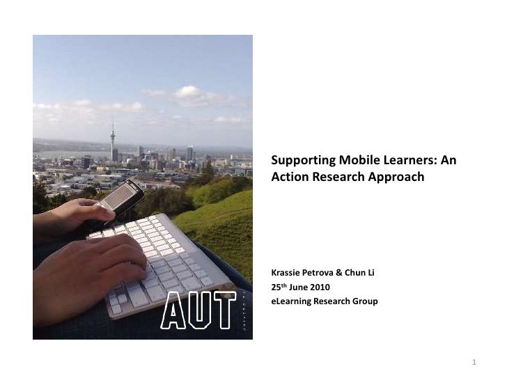 Supporting Mobile Learners: An Action Research Approach     Krassie Petrova & Chun Li 25th June 2010 eLearning Research Gr...