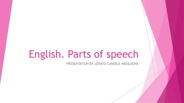 English. Parts of speech PRESENTATION BY LERATO CANDICE MASILAONE