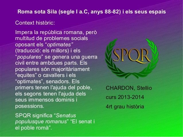 Roma sota Sila (segle I a.C, anys 88-82) i els seus espais Context històric: Impera la república romana, però multitud de ...