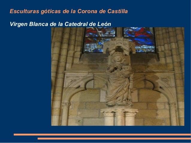 Esculturas góticas de la Corona de Castilla Virgen Blanca de la Catedral de León