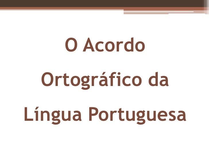 O Acordo Ortográfico daLíngua Portuguesa