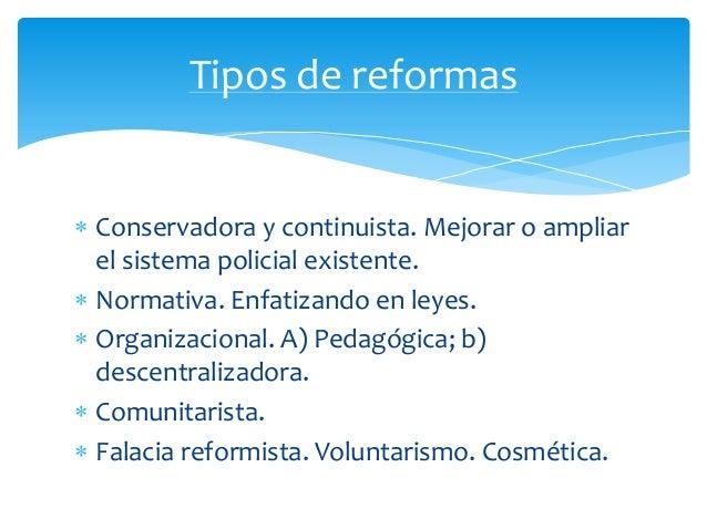 Conservadora y continuista. Mejorar o ampliar el sistema policial existente.  Normativa. Enfatizando en leyes.  Organi...