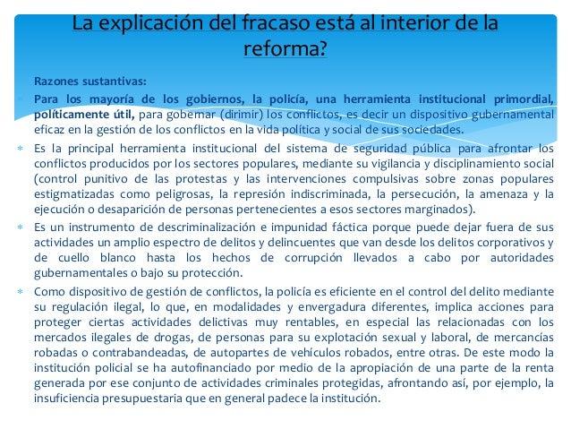  Razones sustantivas:  Para los mayoría de los gobiernos, la policía, una herramienta institucional primordial, política...
