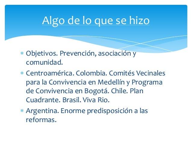  Objetivos. Prevención, asociación y comunidad.  Centroamérica. Colombia. Comités Vecinales para la Convivencia en Medel...