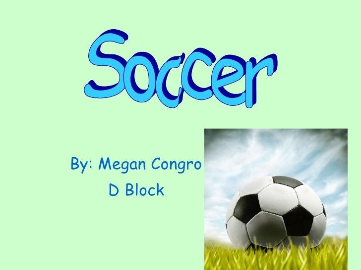By: Megan Congro  D Block   Soccer