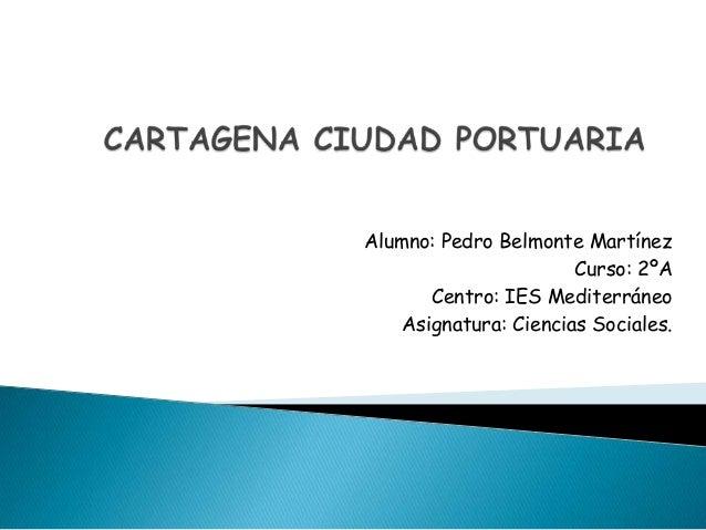 Alumno: Pedro Belmonte Martínez                       Curso: 2ºA       Centro: IES Mediterráneo    Asignatura: Ciencias So...