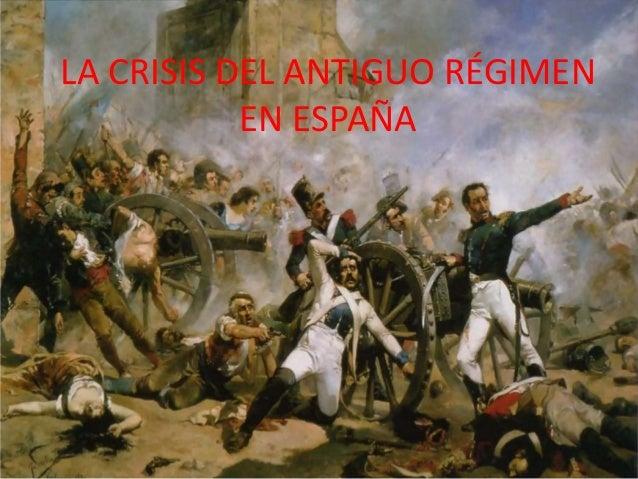 LA CRISIS DEL ANTIGUO RÉGIMEN EN ESPAÑA LA CRISIS DEL ANTIGUO RÉGIMEN EN ESPAÑA