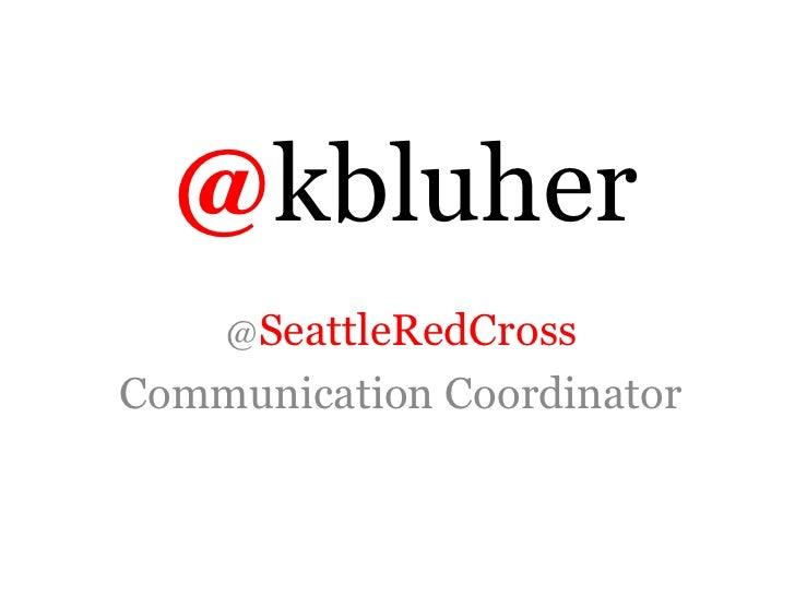 @kbluher    @SeattleRedCrossCommunication Coordinator