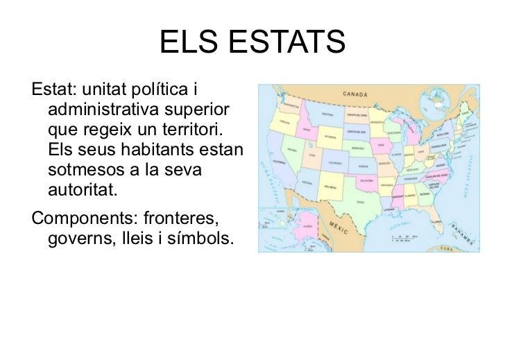 ELS ESTATS <ul><li>Estat: unitat política i administrativa superior que regeix un territori. Els seus habitants estan sotm...