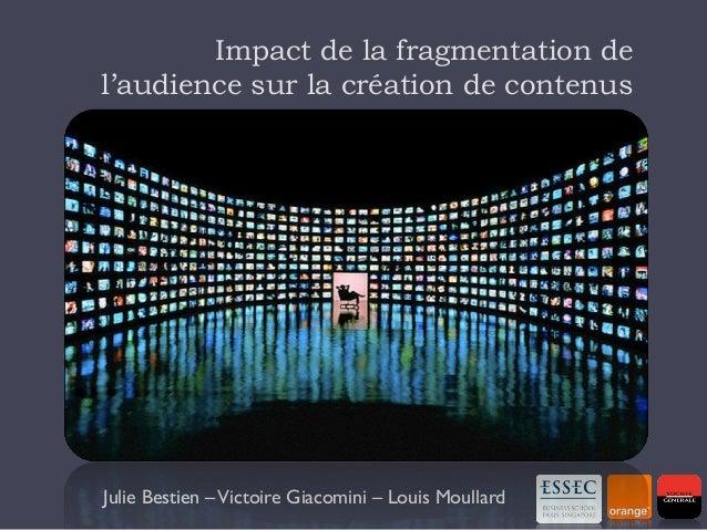 Impact de la fragmentation del'audience sur la création de contenusJulie Bestien – Victoire Giacomini – Louis Moullard