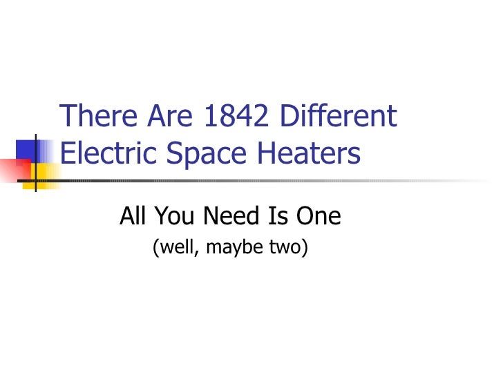 There Are 1842 Different Electric Space Heaters All You Need Is One (well, maybe two)