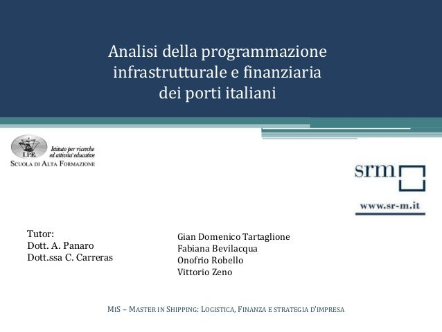 Analisi della programmazione infrastrutturale e finanziaria dei porti italiani Gian Domenico Tartaglione Fabiana Bevilacqu...