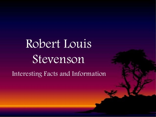 Robert Louis Stevenson Interesting Facts and Information