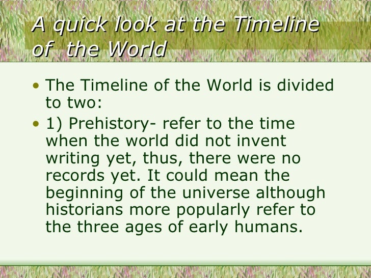 A quick look at the Timeline of  the World  <ul><li>The Timeline of the World is divided to two: </li></ul><ul><li>1) Preh...