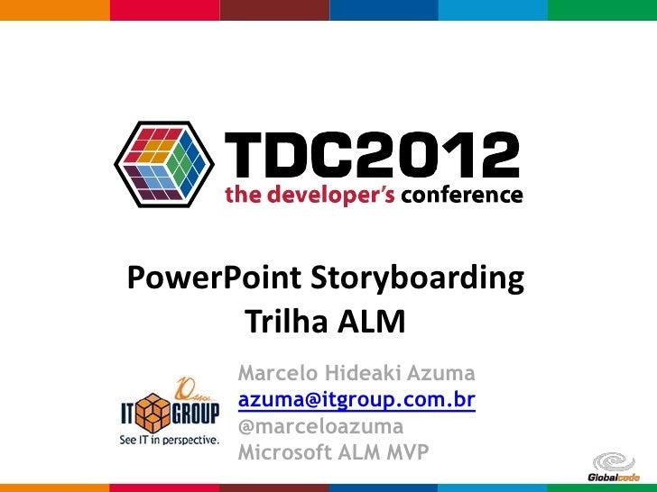 PowerPoint Storyboarding      Trilha ALM      Marcelo Hideaki Azuma      azuma@itgroup.com.br      @marceloazuma      Micr...